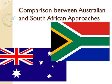 Comparison between Australian and South African Approaches.