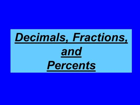 Decimals, Fractions, and Percents. Definitions Decimal - Any number shown with a decimal point; a number based upon tenths or hundredths. ( 0.2, 0.375,