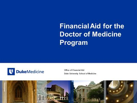 Office of Financial Aid Duke University School of Medicine Financial Aid for the Doctor of Medicine Program.