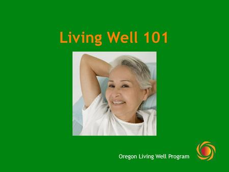 Living Well 101 Oregon Living Well Program. What is Self-Management? The tasks that individuals must undertake to live with one or more chronic conditions.""