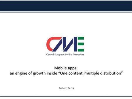 "Mobile apps: an engine of growth inside ""One content, multiple distribution"" Robert Berza."