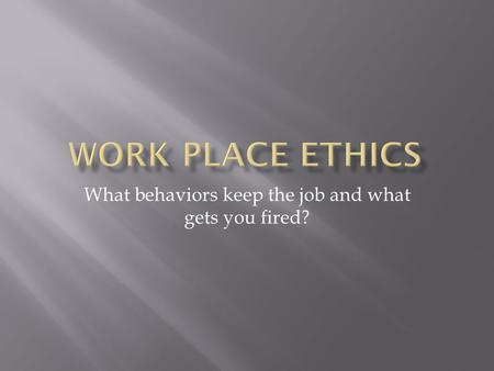 What behaviors keep the job and what gets you fired?