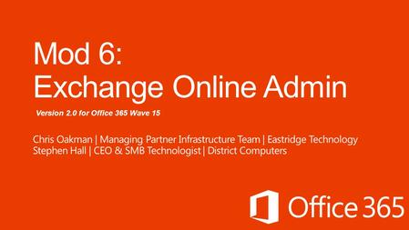 Version 2.0 for Office 365 Wave 15. Day 1 Administering Office 365 Day 2 Administering Office 365 Office 365 Overview & InfrastructureAdministering Lync.