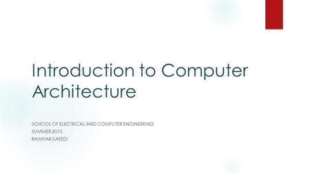 Introduction to Computer Architecture SCHOOL OF ELECTRICAL AND COMPUTER ENGINEERING SUMMER 2015 RAMYAR SAEEDI.