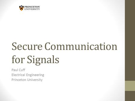 Secure Communication for Signals Paul Cuff Electrical Engineering Princeton University.