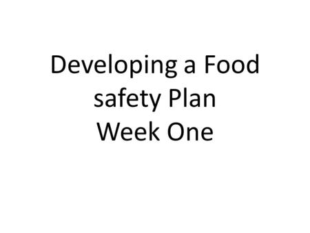 Developing a Food safety Plan Week One. Who Needs a Food Safety Plan You are required to develop a FSP for a business that must have a FSP That is a Class.
