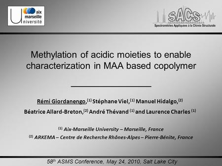 Methylation of acidic moieties to enable characterization in MAA based copolymer Rémi Giordanengo, (1) Stéphane Viel, (1) Manuel Hidalgo, (2) Béatrice.