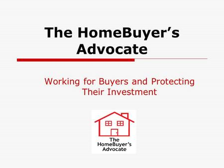 The HomeBuyer's Advocate Working for Buyers and Protecting Their Investment.