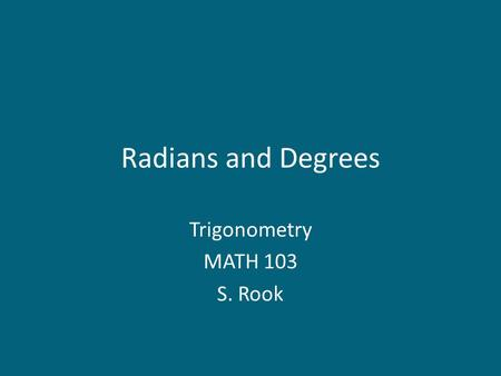 Radians and Degrees Trigonometry MATH 103 S. Rook.
