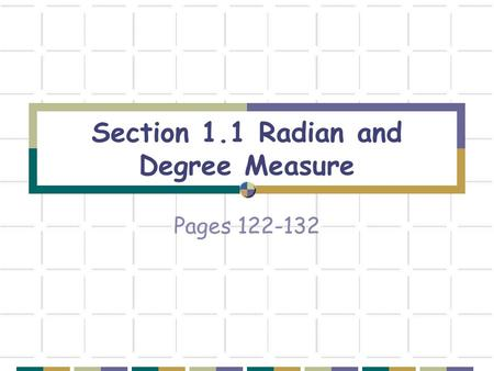 Section 1.1 Radian and Degree Measure Pages 122-132.