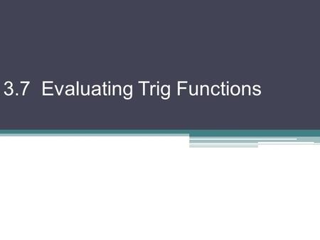 3.7 Evaluating Trig Functions