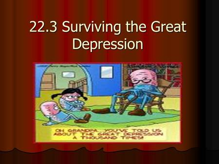 "22.3 Surviving the Great Depression. Americans Pull Together People that recovered from the Depression would continue to ""pinch pennies."" People that."