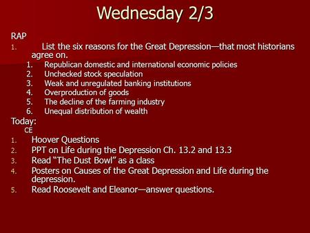 Wednesday 2/3 RAP 1. List the six reasons for the Great Depression—that most historians agree on. 1.Republican domestic and international economic policies.
