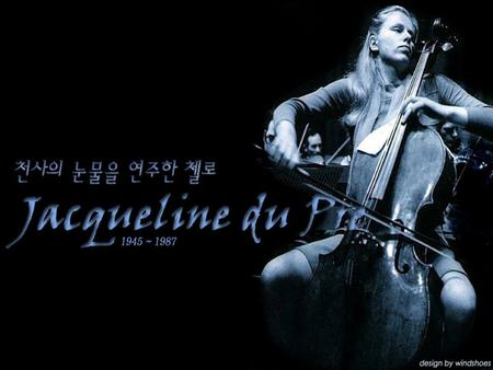 Jacqueline Jacqueline Jacqueline Jacqueline Du Du Du Du PrePrePrePre The young Jacqueline Learning the Cello Career Awards Marriage Jacqueline's last.