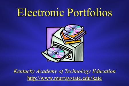 Electronic Portfolios Kentucky Academy of Technology Education