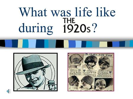 "What was life like during ? 1920's Culture The flapper Short hair for women Hats for men and women Dancing Silent movies ""The Jazz Age was wicked and."