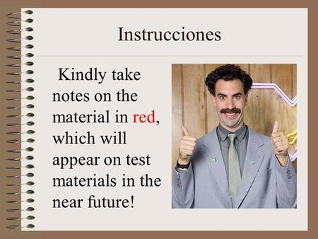 Instrucciones Kindly take notes on the material in red, which will appear on test materials in the near future!