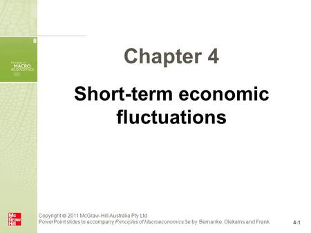 Copyright  2011 McGraw-Hill Australia Pty Ltd PowerPoint slides to accompany Principles of Macroeconomics 3e by Bernanke, Olekalns and Frank 4-1 Chapter.