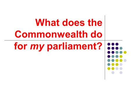What does the Commonwealth do for my parliament?.