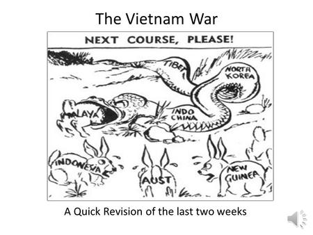 The Vietnam War A Quick Revision of the last two weeks.