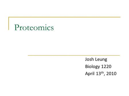 Proteomics Josh Leung Biology 1220 April 13 th, 2010.