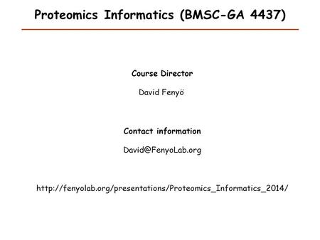 Proteomics Informatics (BMSC-GA 4437) Course Director David Fenyö Contact information