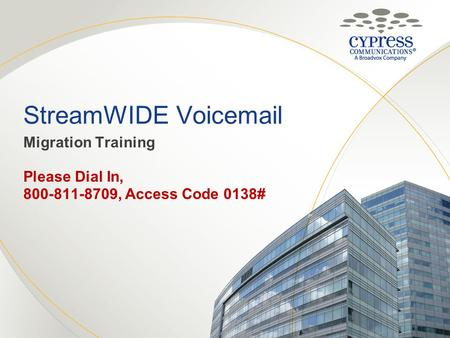 StreamWIDE Voicemail Migration Training Please Dial In, 800-811-8709, Access Code 0138#