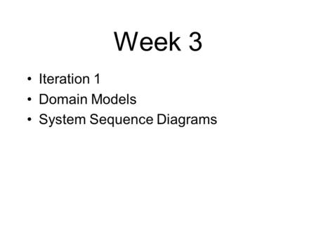 Week 3 Iteration 1 Domain Models System Sequence Diagrams.