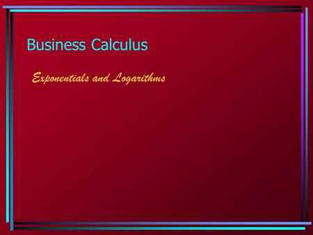 Business Calculus Exponentials and Logarithms.  3.1 The Exponential Function Know your facts for 1.Know the graph: A horizontal asymptote on the left.