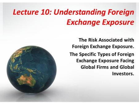 Lecture 10: Understanding Foreign Exchange Exposure