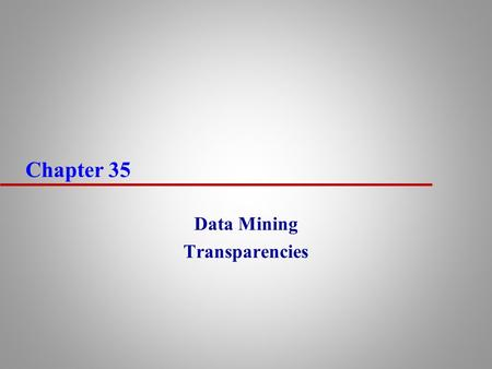 Chapter 35 Data Mining Transparencies. 2 Chapter Objectives u The concepts associated with data mining. u The main features of data mining operations,