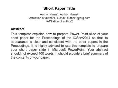 Abstract This template explains how to prepare Power Point slide of your short paper for the Proceedings of the ICServ2014 so that its appearance is clear.