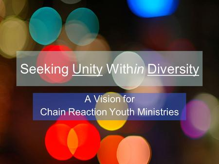 Seeking Unity Within Diversity A Vision for Chain Reaction Youth Ministries.
