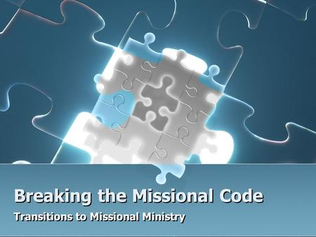 Breaking the Missional Code Transitions to Missional Ministry.