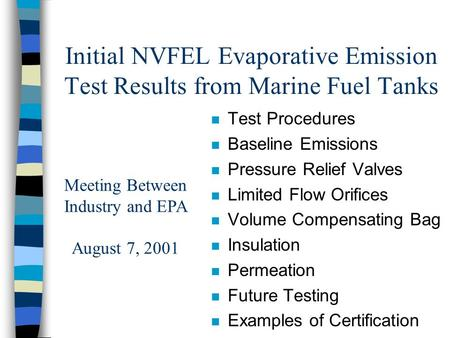 Initial NVFEL Evaporative Emission Test Results from Marine Fuel Tanks n Test Procedures n Baseline Emissions n Pressure Relief Valves n Limited Flow Orifices.