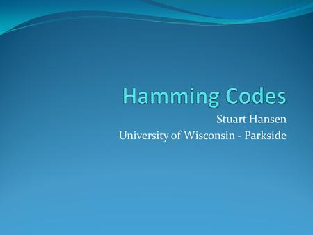 Stuart Hansen University of Wisconsin - Parkside.