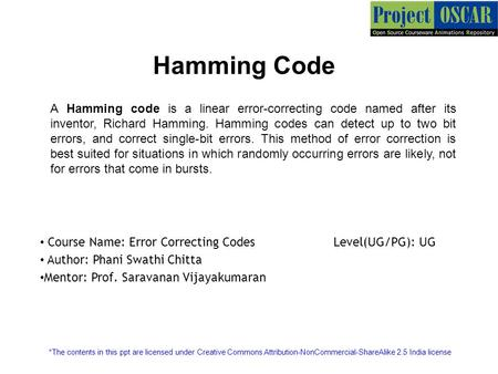Hamming Code A Hamming code is a linear error-correcting code named after its inventor, Richard Hamming. Hamming codes can detect up to two bit errors,
