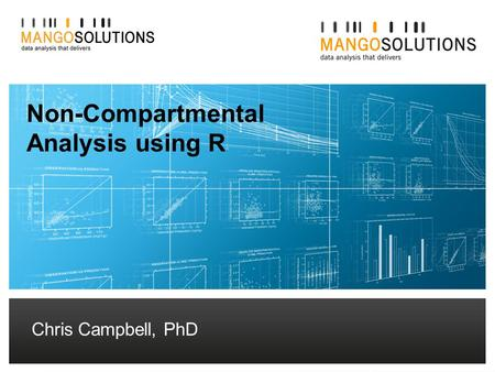 Chris Campbell, PhD – Senior Consultant Non-Compartmental Analysis using R Chris Campbell, PhD.