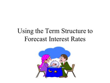 Using the Term Structure to Forecast Interest Rates.
