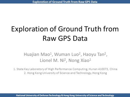 Exploration of Ground Truth from Raw GPS Data National University of Defense Technology & Hong Kong University of Science and Technology Exploration of.