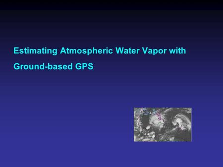 Estimating Atmospheric Water Vapor with Ground-based GPS.