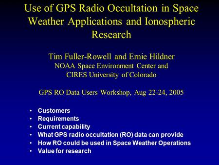 Use of GPS Radio Occultation in Space Weather Applications and Ionospheric Research Tim Fuller-Rowell and Ernie Hildner NOAA Space Environment Center and.