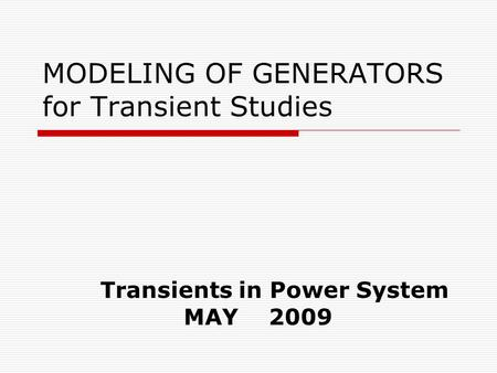MODELING OF <strong>GENERATORS</strong> for Transient Studies Transients in Power System MAY 2009.