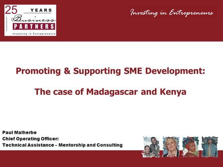 Promoting & Supporting SME Development: The case of Madagascar and Kenya Paul Malherbe Chief Operating Officer: Technical Assistance – Mentorship and Consulting.