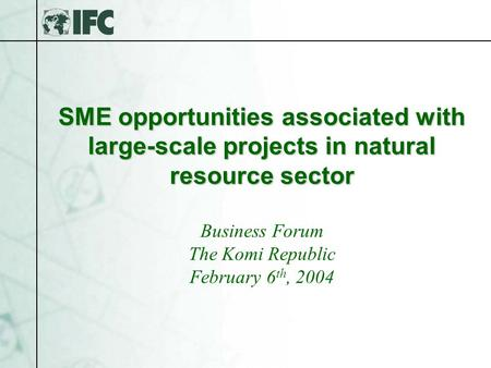 SME opportunities associated with large-scale projects in natural resource sector SME opportunities associated with large-scale projects in natural resource.