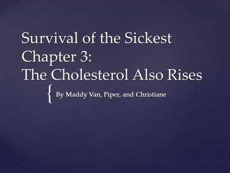 Survival of the Sickest Chapter 3: The Cholesterol Also Rises