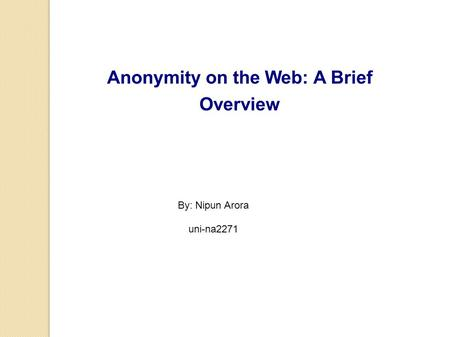 Anonymity on the Web: A Brief Overview By: Nipun Arora uni-na2271.