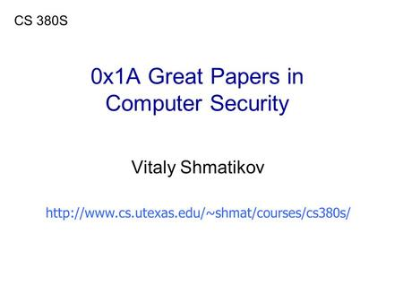 0x1A Great Papers in Computer Security Vitaly Shmatikov CS 380S