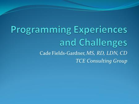 Cade Fields-Gardner, MS, RD, LDN, CD TCE Consulting Group.