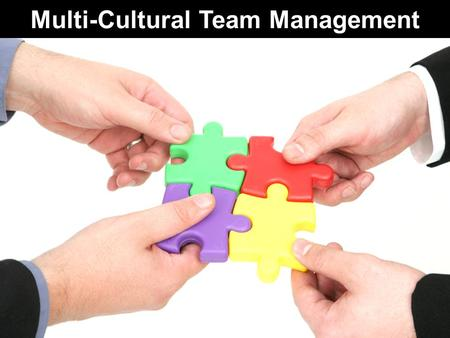 Multi-Cultural Team Management. Working in a rapidly changing globalized environment, we have to deal with people who speak different languages and live.